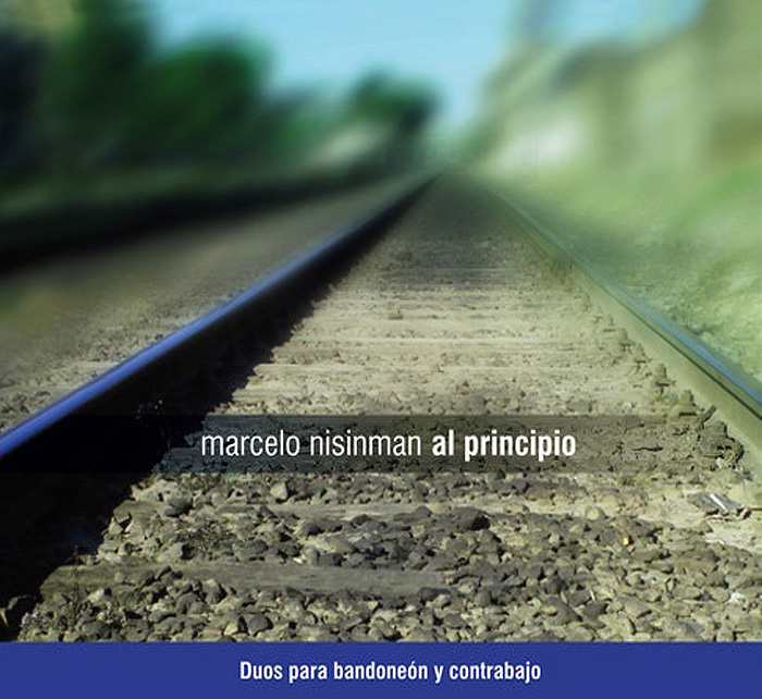 "CD ""Al Principio"" Duos bandoneón, contrabajo all music composed by Marcelo Nisinman"