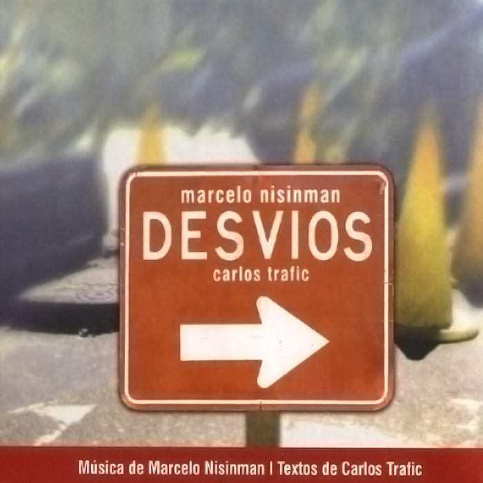 "CD ""Desvios"" Tango music theater composition by Marcelo Nisinman Music Carlos Trafic text libretto"